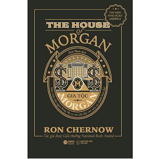 Gia Tộc Morgan - Một Triều Đại Ngân Hàng Mỹ Và Sự Trỗi Dậy Của Nền Tài Chính Hiện Đại ebook PDF-EPUB-AWZ3-PRC-MOBI