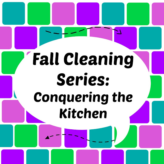 Fall Cleaning Series: Day 1 - Conquering the Kitchen