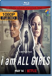 Yo soy todas las niñas (I Am All Girls) (2021) [1080p Web-DL] [Latino-Inglés] [LaPipiotaHD]