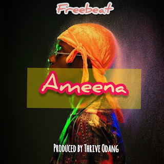 [Freebeat] Ameena—Prod By Thrive Odang