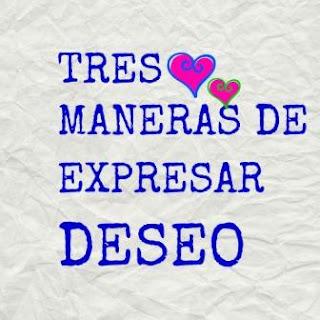TRES MANERAS DE EXPRESAR DESEO. Con ojalá, presente de subjuntivo e imperfecto de subjuntivo.