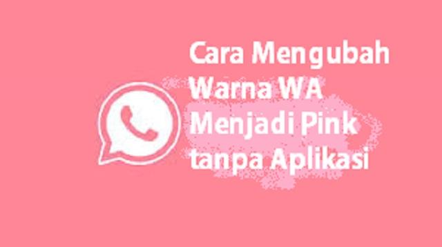 Cara Mengubah Warna WA Menjadi Pink tanpa Aplikasi