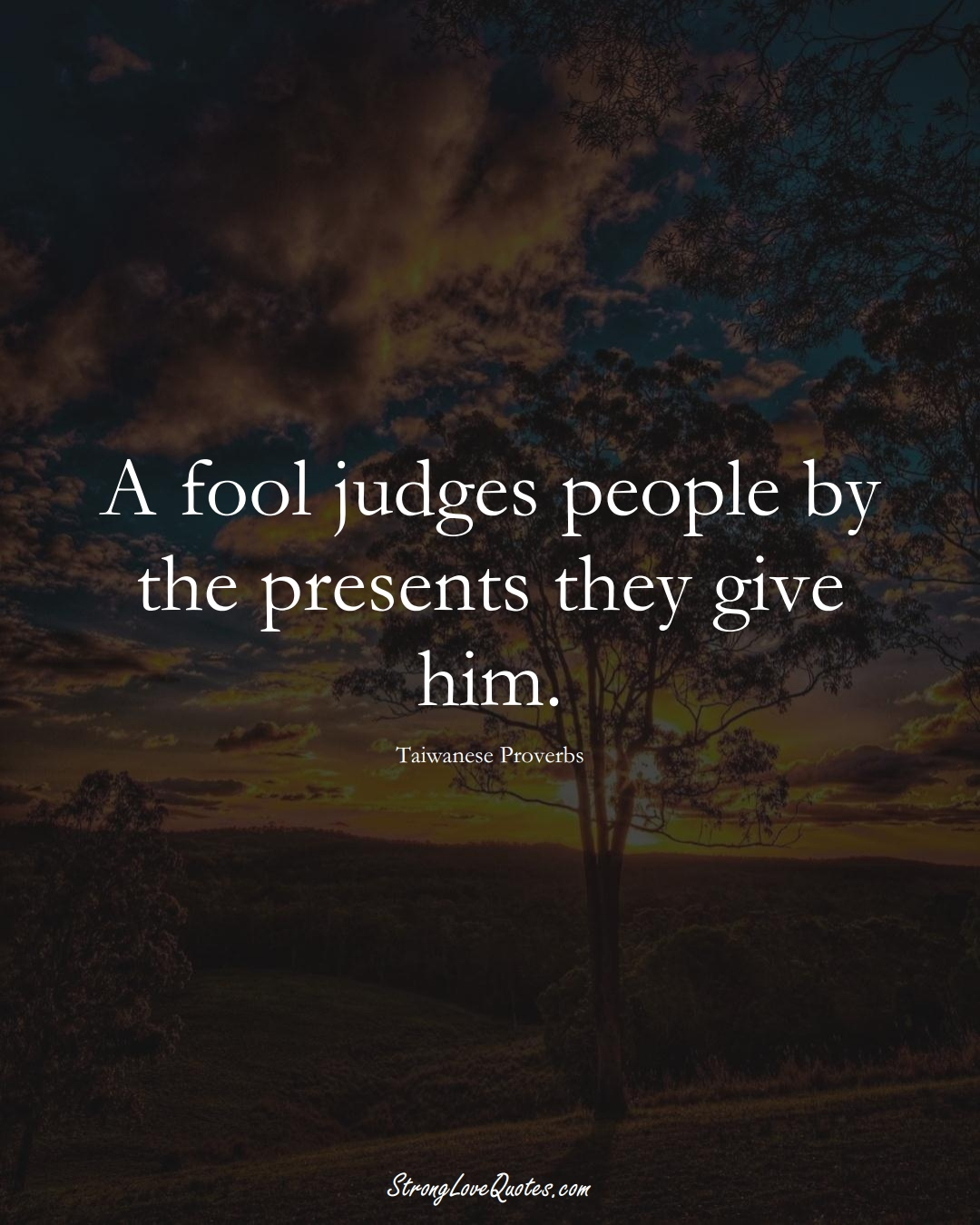 A fool judges people by the presents they give him. (Taiwanese Sayings);  #AsianSayings