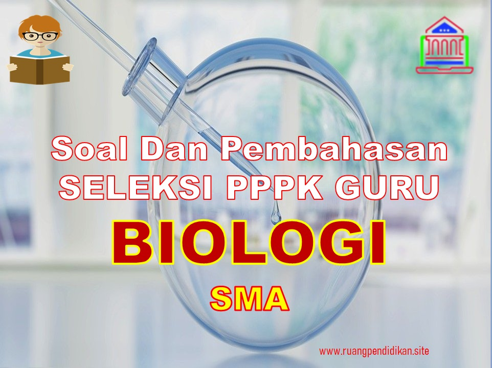 Seleksi PPPK Guru Biologi SMA