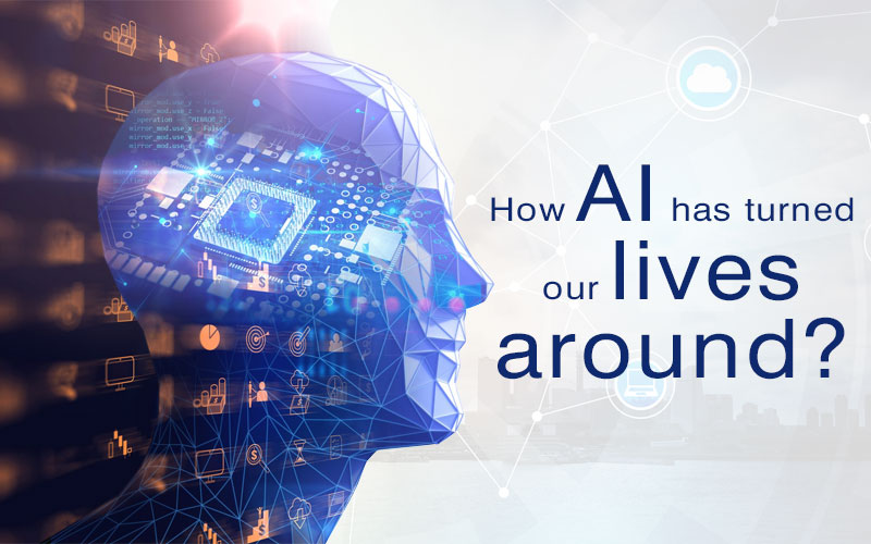 How AI has turned our lives around