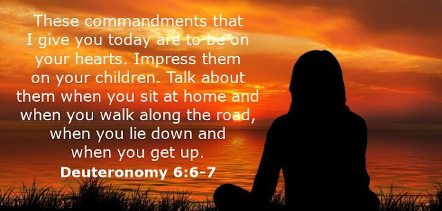 These commandments that I give you today are to be on your hearts. Impress them on your children. Talk about them when you sit at home and when you walk along the road, when you lie down and when you get up.