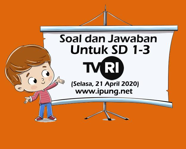 Soal dan Kunci Jawaban Pembelajaran TVRI untuk SD Kelas 1-3 (Selasa, 21 April 2020)