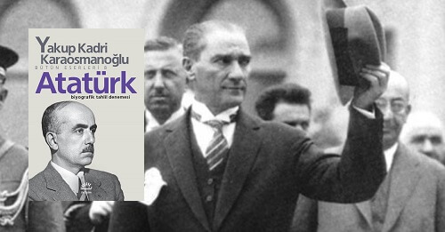 Yakup Kadri Karaosmanoğlu - Atatürk
