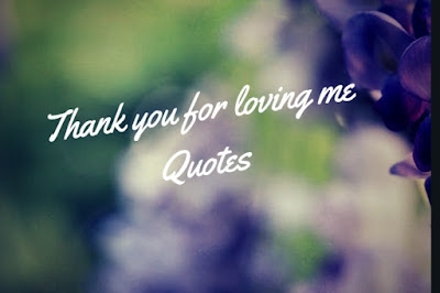 Thanks for loving me quotes