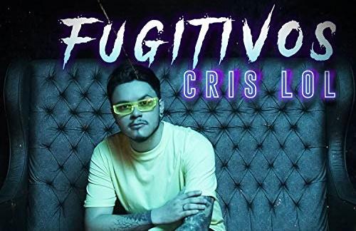 Cris LoL - Fugitivos