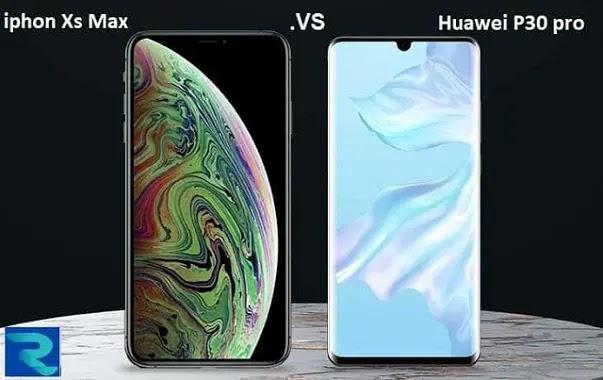 مقارنة بين ايفون اكس اس ماكس وهواوي بي 30 برو : أيهما أفضل في المواصفات والسعر؟