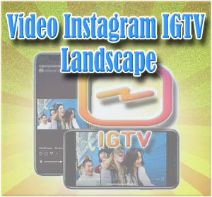 Begini Cara Upload Video IGTV Format Landscape (Horizontal)