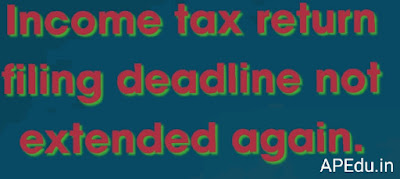 Income tax return filing deadline not extended again,