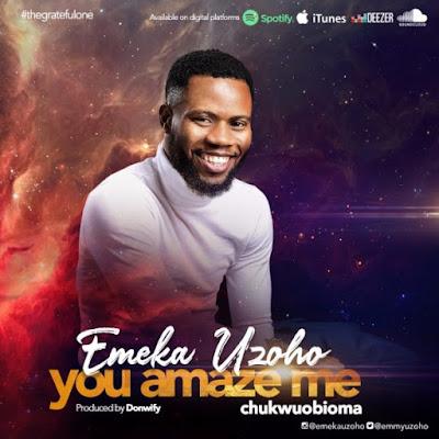 You Amaze Me by Emeka Uzoho Lyrics + Mp3