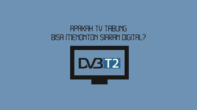 Apakah TV Tabung Bisa Menonton Siaran Digital?