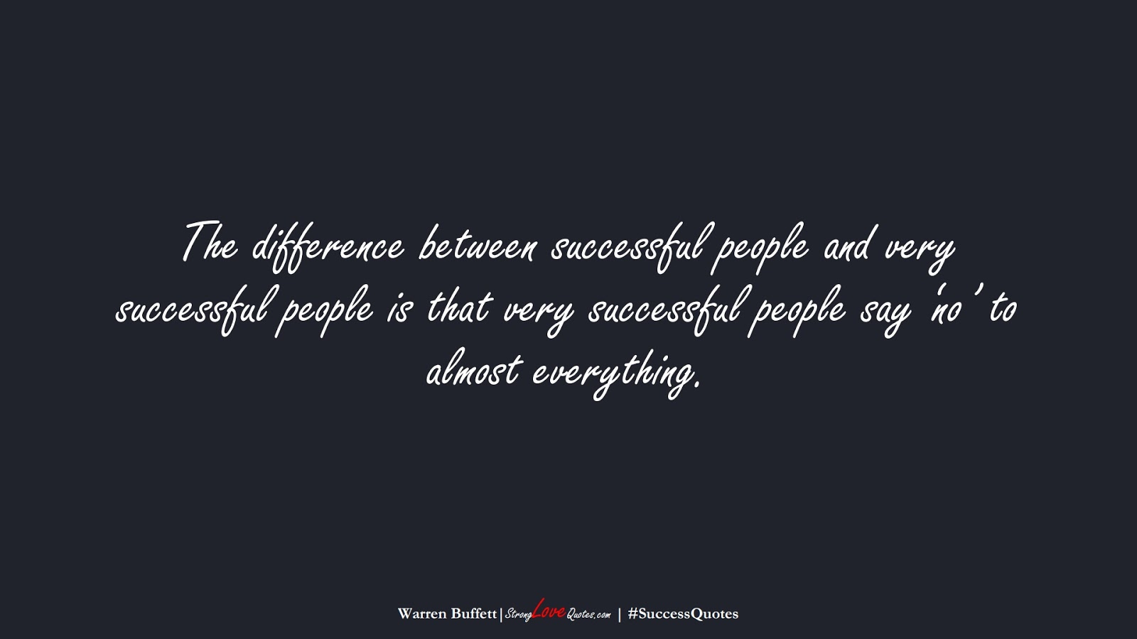 The difference between successful people and very successful people is that very successful people say 'no' to almost everything. (Warren Buffett);  #SuccessQuotes