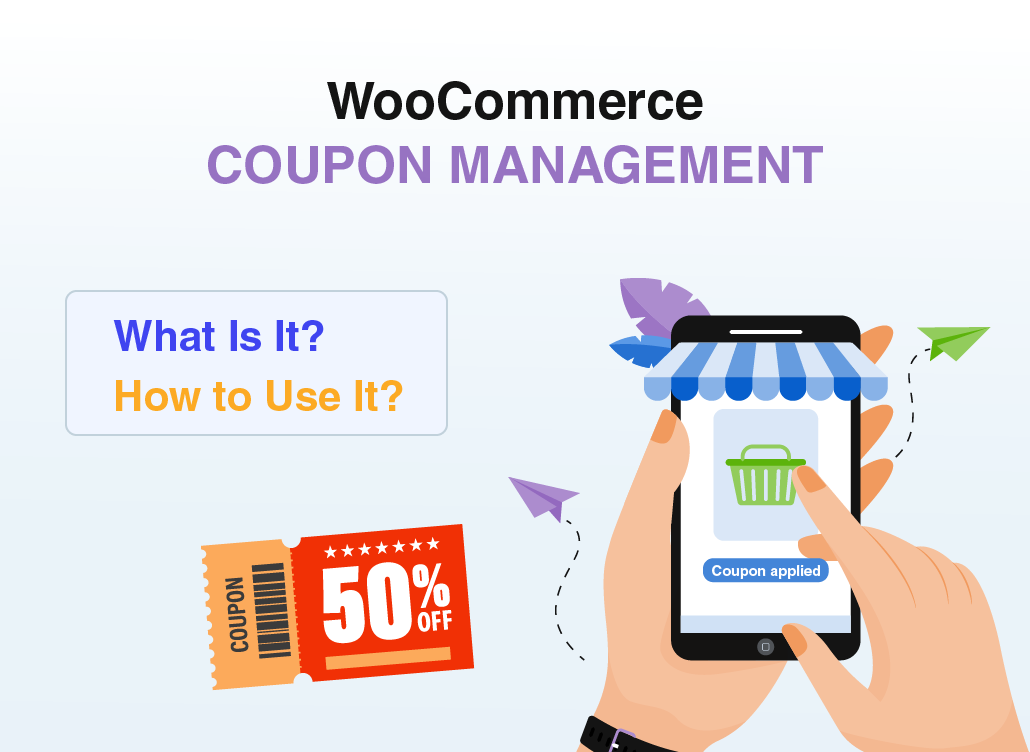 WooCommerce Coupon Management - What Is It? How to Use it?