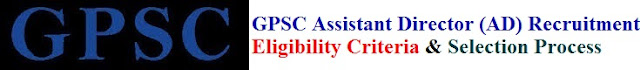 GPSC Assistant Director (AD) Recruitment 2017 Eligibility & Apply Online