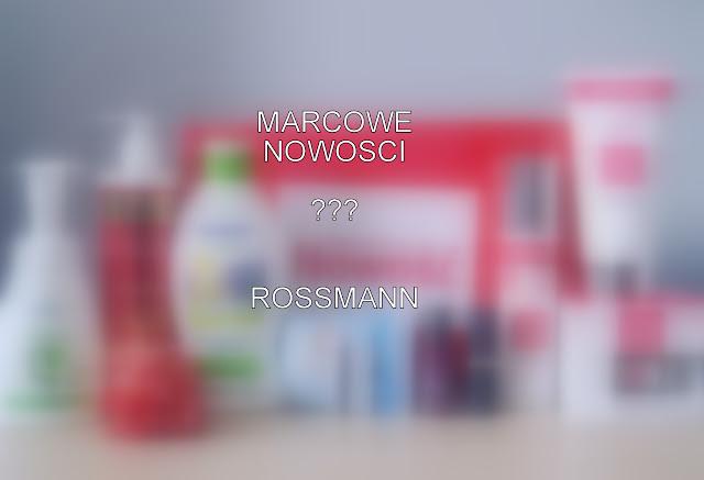 Marcowe nowości Rossmann