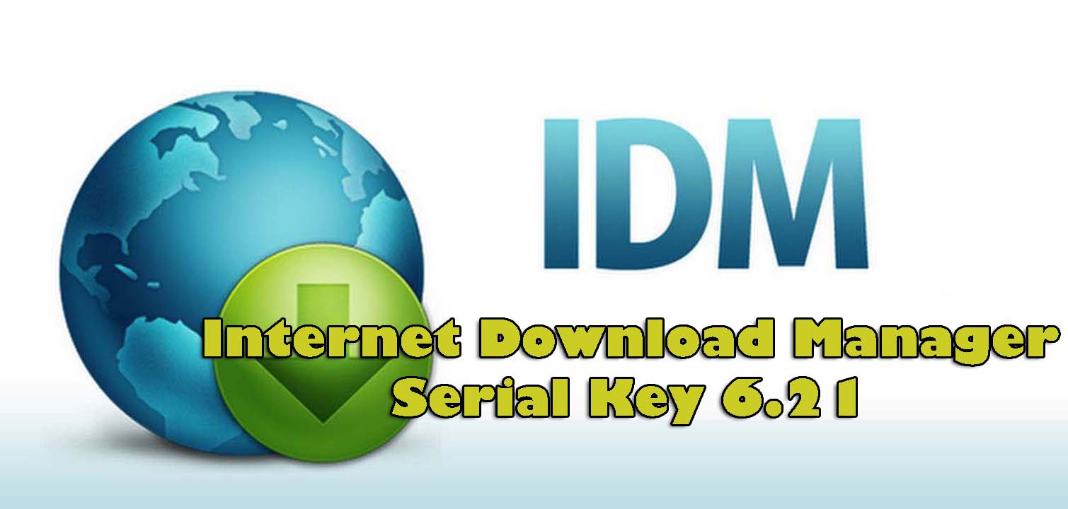 Internet Download Manager Serial Key 6 21 for Your PC | IDM