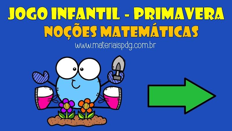 JOGO INFANTIL PRIMAVERA - NOÇÕES MATEMÁTICAS