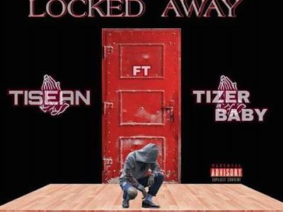 [Music] Tisean ft Tizer baby _Locked Away    naijamp3.com.ng