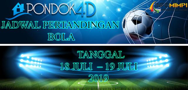 JADWAL  PERTANDINGAN BOLA TANGGAL 18 JULI  – 19 JULI 2019