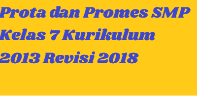Prota dan Promes SMP Kelas 7 Kurikulum 2013 Revisi 2018
