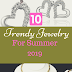 Top 10 trends for jewelry this summer!!!