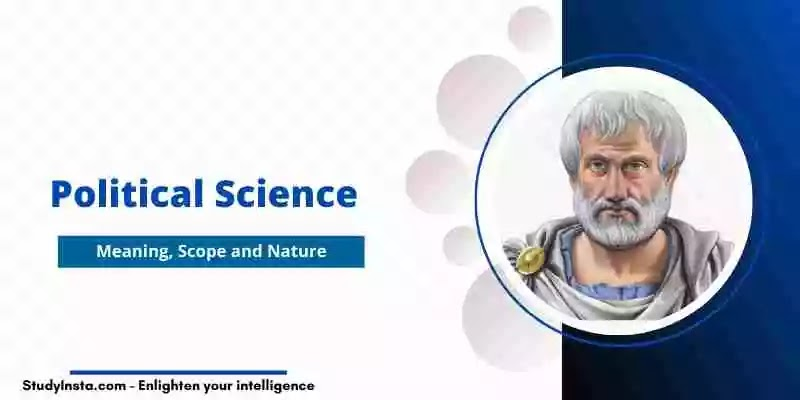 Political Science: Meaning, Scope and Nature of Political Science