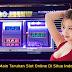 Cara Main Taruhan Slot Online Di Situs Indonesia