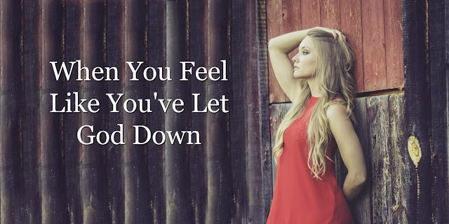 What to do when you let God down