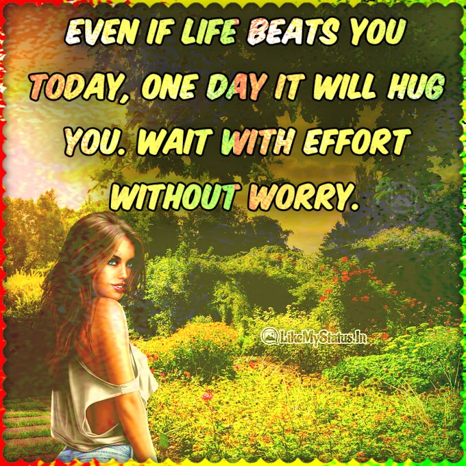 Even if life beats you today