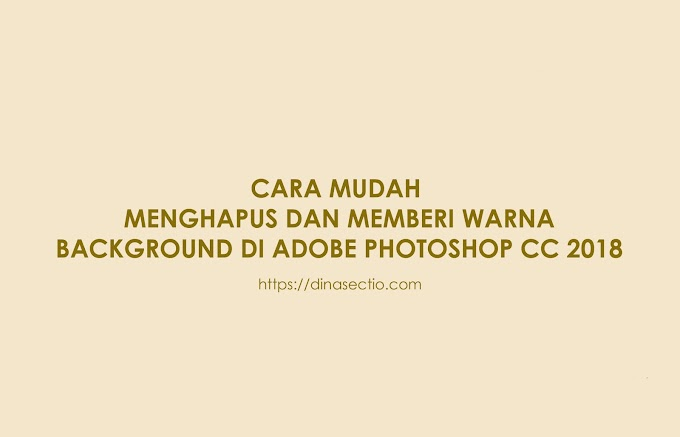 Cara Mudah Hapus dan Memberi Warna Background di Adobe Photoshop CC 2018