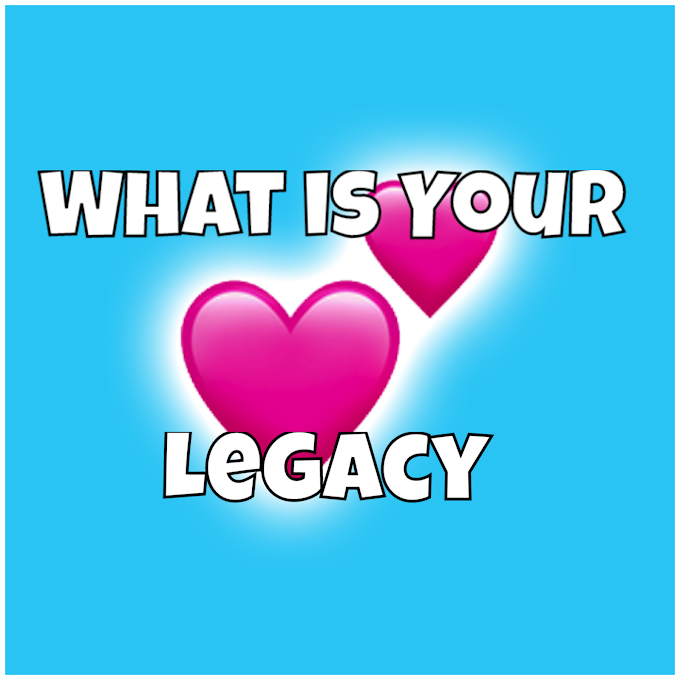 How to Leave A Better Legacy