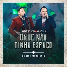 Onde Não Tinha Espaço – João Bosco e Vinícius Mp3 CD Completo
