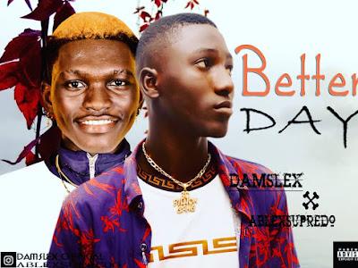 [MUSIC] Damslex Ft Ablexsupredo_ Better Day