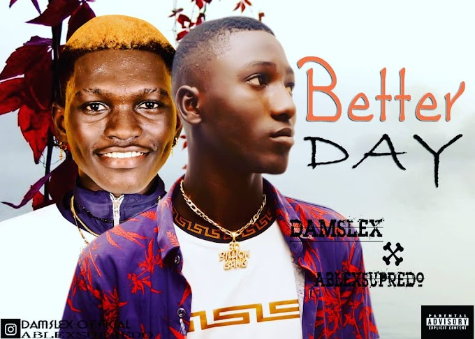 [Music] Damslex Ft Ablexsupredo  Better Day