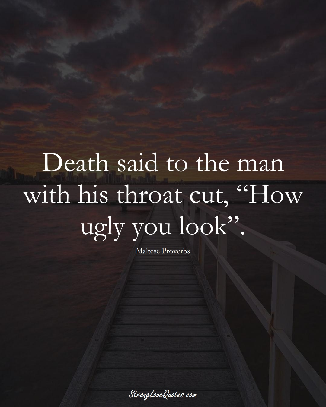"""Death said to the man with his throat cut, """"How ugly you look"""". (Maltese Sayings);  #EuropeanSayings"""