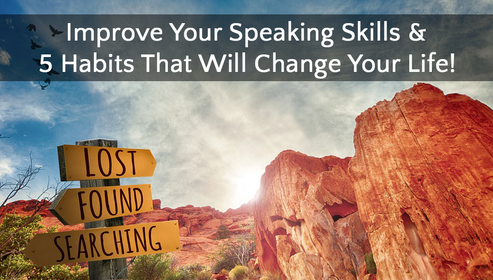 Improve Your Speaking Skills & 5 Habits That Will Change Your Life!