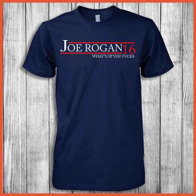 Joe Rogan 16 What's Up You Fucks For President T-Shirt