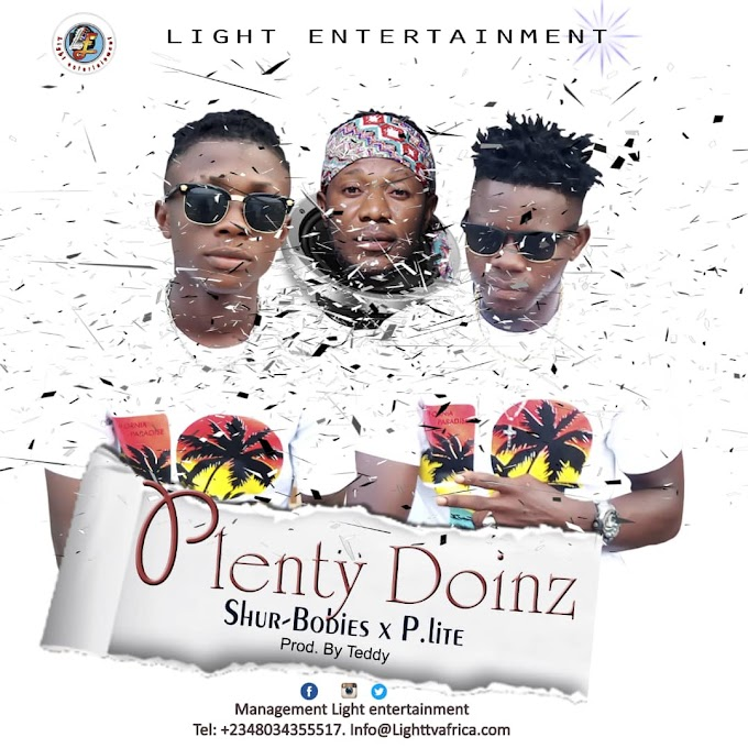 HOT AUDIO: SHUR_BOBIES X P.LITE_ PLENTY DOINZ (Prod by Teddy)