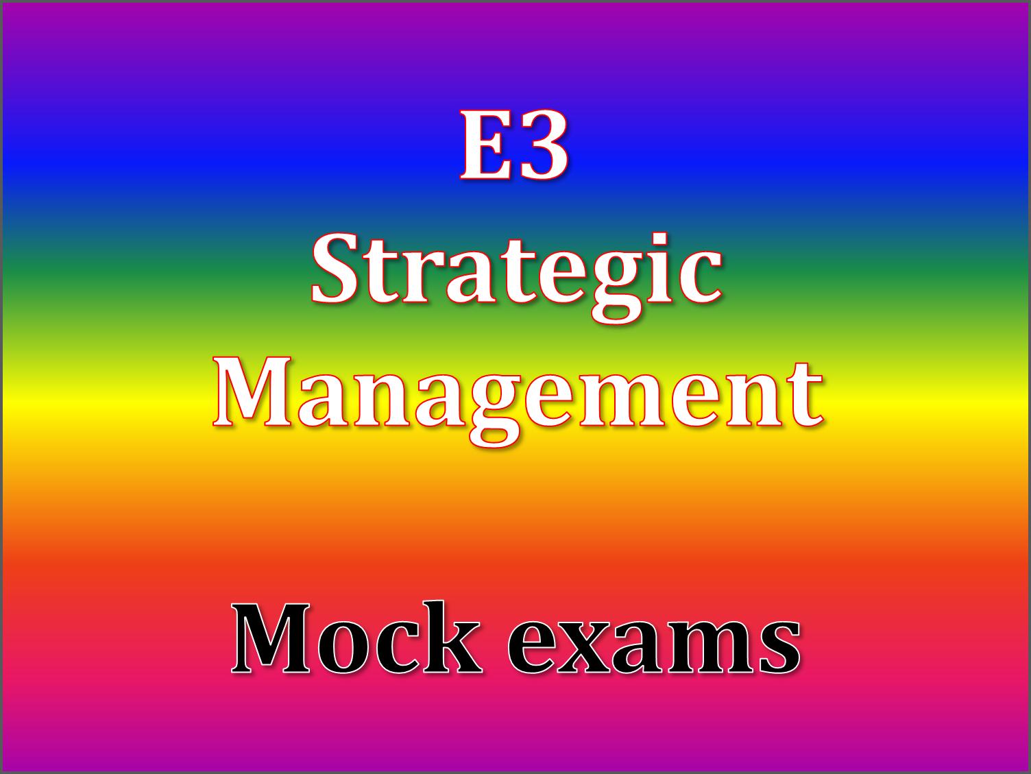 CIMA Mock Exams : E3 - STRATEGIC MANAGEMENT practice mock exams