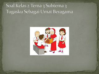Soal Tematik Kelas 2 Tema 3 Subtema 3 Tugasku Sehari-hari