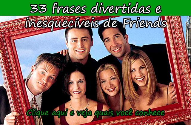 33 FRASES DIVERTIDAS E INESQUECÍVEIS DE FRIENDS
