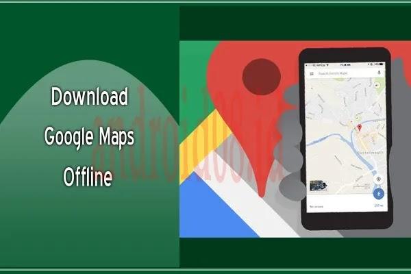 Donwload Peta Offline Google Maps Solusi Terbaik Mengatasi Sinyal GPS Terbatas