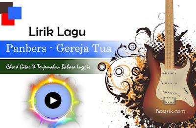 Lirik Lagu Gereja Tua - Panbers ( Kunci Gitar dan Terjemah Bahasa Inggris )