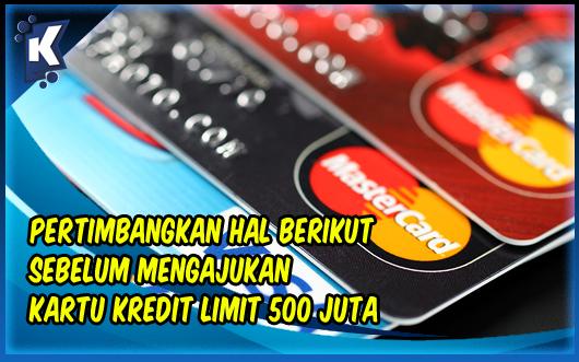 Pertimbangkan Hal Berikut Sebelum Mengajukan Kartu Kredit Limit 500 Juta