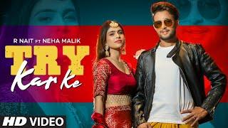 Try kr ke lyrics r nait-neha malik new punjabi song 2021