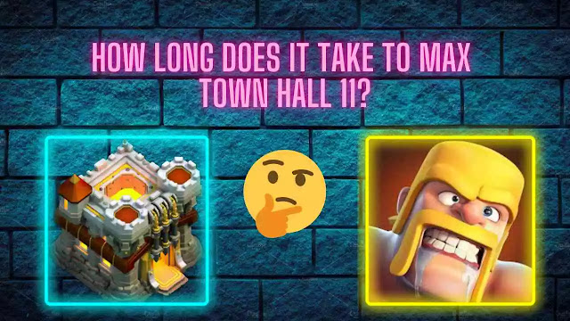 how_long_does_it_take_to_max_town_hall_11_coc